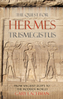 The Quest for Hermes Trismegistus: From Ancient Egypt to the Modern World Cover Image