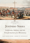Junípero Serra, 3: California, Indians, and the Transformation of a Missionary (Before Gold: California Under Spain and Mexico #3) Cover Image