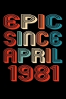Epic Since April 1981: Perfect Birthday Gift for 39 Year Old Men and Women Cover Image