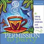 Permission to Party: Taking Time to Celebrate and Enjoy Life Cover Image