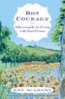 Bon Courage: Rediscovering the Art of Living in the Heart of France Cover Image