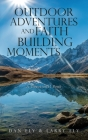Outdoor Adventures and Faith Building Moments: A Devotional Book Cover Image