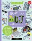 How to Be a DJ in 10 Easy Lessons: Learn to spin, scratch and produce your own mixes! (Super Skills) Cover Image
