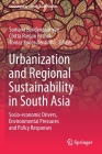 Urbanization and Regional Sustainability in South Asia: Socio-Economic Drivers, Environmental Pressures and Policy Responses (Contemporary South Asian Studies) Cover Image