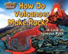 How Do Volcanoes Make Rock?: A Look at Igneous Rock Cover Image