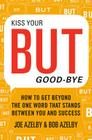 Kiss Your BUT Good-Bye: How to Get Beyond the One Word That Stands Between You and Success Cover Image