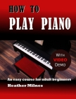 How to Play Piano: An easy course for adult beginners Cover Image