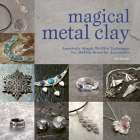 Magical Metal Clay: Amazingly Simple No-Kiln Techniques for Making Beautiful Accessories Cover Image