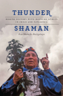 Thunder Shaman: Making History with Mapuche Spirits in Chile and Patagonia Cover Image