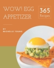 Wow! 365 Egg Appetizer Recipes: Egg Appetizer Cookbook - Your Best Friend Forever Cover Image