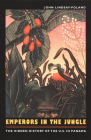 Emperors in the Jungle: The Hidden History of the U.S. in Panama (American Encounters/Global Interactions) Cover Image