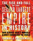 The Rise and Fall of the Second Largest Empire in History: How Genghis Khan's Mongols Almost Conquered the World Cover Image