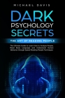 Dark Psychology Secrets - The Art of Reading People: The Ultimate Guide to Learn How to Analyze People, Read Body Language and Understand Human Behavi Cover Image
