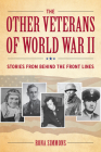 The Other Veterans of World War II: Stories from Behind the Front Lines Cover Image