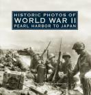 Historic Photos of World War II: Pearl Harbor to Japan: Pearl Harbor to Japan Cover Image