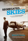 Segregated Skies: One Pilot's Trailblazing Journey to Rise Above Racial Barriers Cover Image