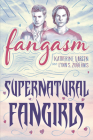 Fangasm: Supernatural Fangirls Cover Image
