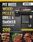 Pit Boss Wood Pellet Grill & Smoker Cookbook 2021: 200 Amazingly Easy BBQ Recipes for Smart People on A Budget Cover Image
