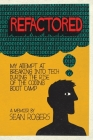 Refactored: My Attempt at Breaking into Tech During the Rise of the Coding Boot Camp Cover Image