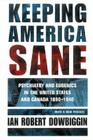 Keeping America Sane: Psychiatry and Eugenics in the United States and Canada, 1880 1940 (Cornell Studies in the History of Psychiatry) Cover Image