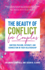 The Beauty of Conflict for Couples: Igniting Passion, Intimacy and Connection in Your Relationship Cover Image