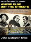 Where Else but the Streets: A Street Art Dossier Cover Image