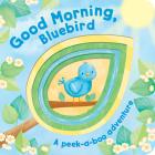 Good Morning, Bluebird! (Peek-A-Boo Board Books) Cover Image