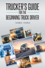 Trucker's Guide for the Beginning Truck Driver Cover Image