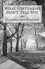 What Obituaries Don't Tell You: Conversations about Life and Death Cover Image