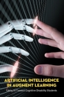 Artificial Intelligence In Augment Learning: Using AI Toward Cognitive Disability Students: Accommodations For Students With Intellectual Disabilities Cover Image