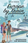 Europe by Train: Backpacking for Beginners Cover Image