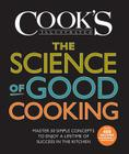 The Science of Good Cooking: Master 50 Simple Concepts to Enjoy a Lifetime of Success in the Kitchen (Cook's Illustrated Cookbooks) Cover Image