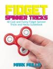 Fidget Spinner Tricks: 40 Cool and Funny Fidget Spinner Tricks and Hacks Guidebook Cover Image