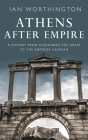 Athens After Empire: A History from Alexander the Great to the Emperor Hadrian Cover Image
