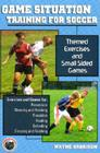 Game Situation Training for Soccer: Themed Exercises and Small-Sided Games Cover Image