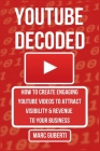 YouTube Decoded: How To Create Engaging YouTube Videos That Attract Visibility And Revenue To Your Business Cover Image