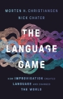 The Language Game: How Improvisation Created Language and Changed the World Cover Image