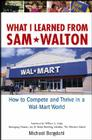 What I Learned from Sam Walton: How to Compete and Thrive in a Wal-Mart World Cover Image