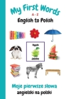 My First Words A - Z English to Polish: Bilingual Learning Made Fun and Easy with Words and Pictures Cover Image