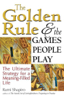 The Golden Rule and the Games People Play: The Ultimate Strategy for a Meaning-Filled Life Cover Image