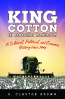 King Cotton in Modern America: A Cultural, Political, and Economic History Since 1945 Cover Image