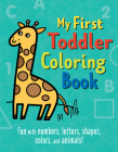 My First Toddler Coloring Book: Fun with Numbers, Letters, Shapes, Colors, and Animals! Cover Image