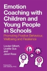 Emotion Coaching with Children and Young People in Schools: Promoting Positive Behavior, Wellbeing and Resilience Cover Image