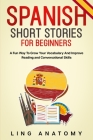 Spanish Short Stories For Beginners A Fun Way To Grow Your Vocabulary And Improve Reading and Conversational Skills Cover Image