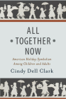 All Together Now: American Holiday Symbolism Among Children and Adults (Rutgers Series in Childhood Studies) Cover Image