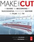 Make the Cut: A Guide to Becoming a Successful Assistant Editor in Film and TV Cover Image