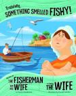 Truthfully, Something Smelled Fishy!: The Story of the Fisherman and His Wife as Told by the Wife (Other Side of the Story) Cover Image
