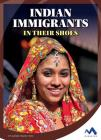 Indian Immigrants: In Their Shoes (Immigrant Experiences) Cover Image