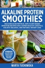 Alkaline Protein Smoothies: Delicious & Nutritious, 100% Plant-Based Smoothie Recipes for a Super Healthy Lifestyle, Holistic Balance, and Natural Cover Image