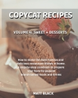 Copycat Recipes - Volume 4: Sweet + Desserts. How to Make the Most Famous and Delicious Restaurant Dishes at Home. a Step-By-Step Cookbook to Prep Cover Image
